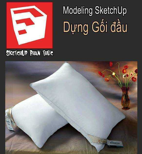 Sketchup Phan Thức - Dựng Gối - Modeling pillow